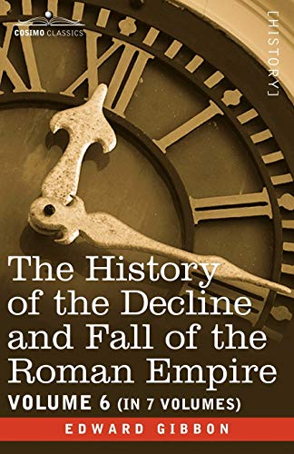 The History of the Decline and Fall of the Roman Empire, Vol. VI: Edward Gibbon