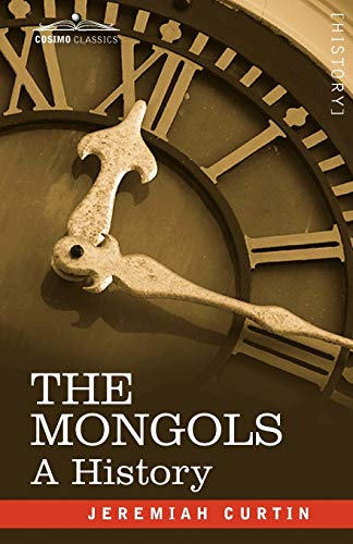 The Mongols: A History: Curtin, Jeremiah