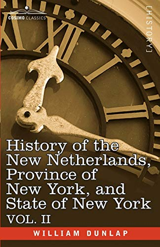 History of the New Netherlands, Province of New York, and State of New York: Vol. 2: William Dunlap