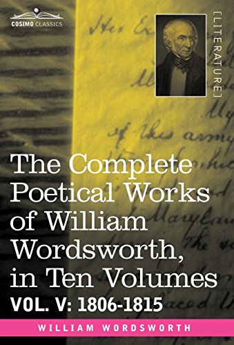 The Complete Poetical Works of William Wordsworth, in Ten Volumes - Vol. V: 1806-1815: William ...