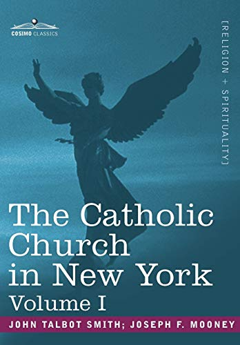The Catholic Church in New York: A History of the New York Diocese from Its Establishment in 1808 ...