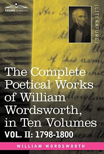 The Complete Poetical Works of William Wordsworth, in Ten Volumes - Vol. II: 1798-1800: William ...