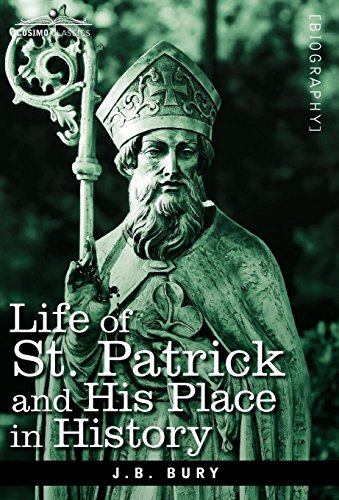 Life of St. Patrick and His Place in History: J. B. Bury