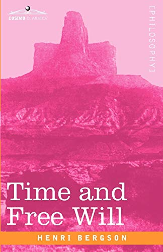 9781605205700: Time and Free Will: An Essay on the Immediate Data of Consciousness (Cosimo Classics Philosophy)