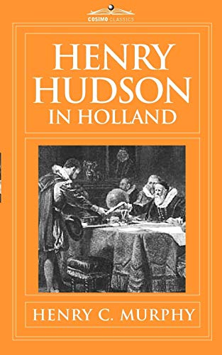9781605206394: Henry Hudson in Holland: An Inquiry Into the Origin and Objects of the Voyage Which Led to the Discovery of the Hudson River