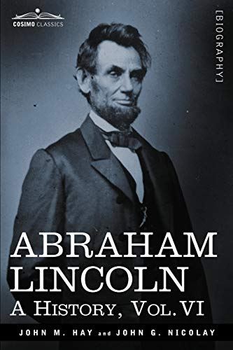 9781605206783: Abraham Lincoln: A History, Vol.VI (in 10 Volumes)
