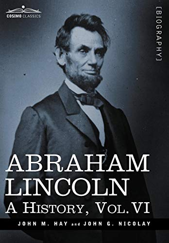 9781605206790: Abraham Lincoln: A History, Vol.VI (in 10 Volumes)