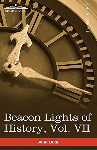 Beacon Lights of History, Vol. VII: Great Women (in 15 Volumes): John Lord