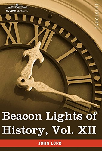 Beacon Lights of History, Vol. XII: American Leaders (in 15 Volumes): John Lord