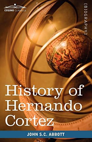 History of Hernando Cortez: Makers of History: Abbott, John Stevens