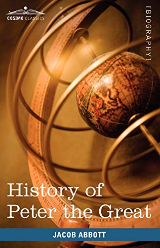 History of Peter the Great, Emperor of Russia: Jacob Abbott