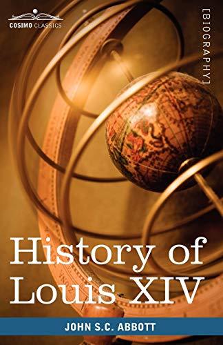 History of Louis XIV: John S. C. Abbott