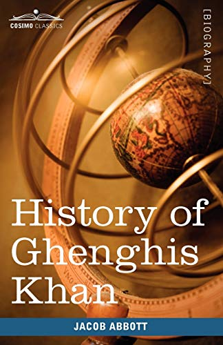 History of Ghenghis Khan: Makers of History: Jacob Abbott