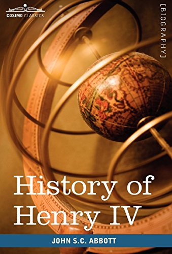 9781605208220: History of Henry IV, King of France and Navarre: Makers of History