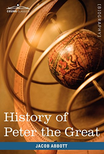 History of Peter the Great, Emperor of: Jacob Abbott