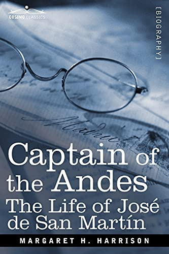 9781605209135: Captain of the Andes: The Life of Jose de San Martin, Liberator of Argentina, Chile and Peru