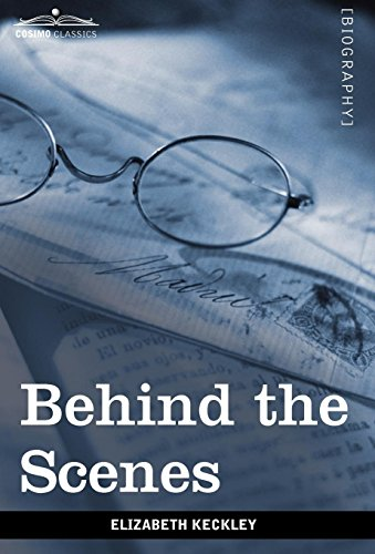 9781605209302: Behind the Scenes: Or, Thirty Years a Slave and Four Years in the White House