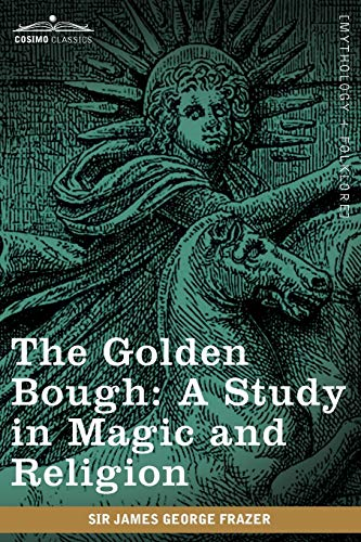 The Golden Bough: A Study in Magic and Religion: Frazer, James George Sir