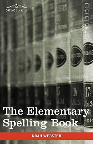 The Elementary Spelling Book: Being an Improvement: Webster, Noah