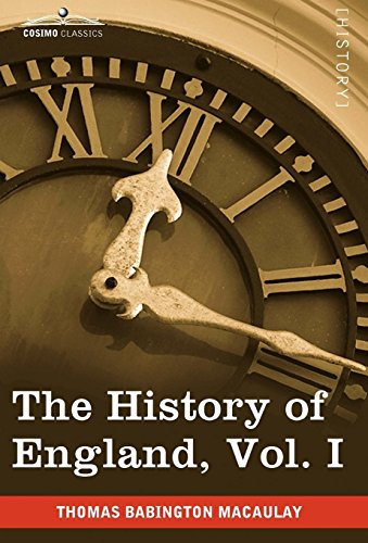 The History of England from the Accession of James II, Vol. I (in Five Volumes): Thomas Babington ...