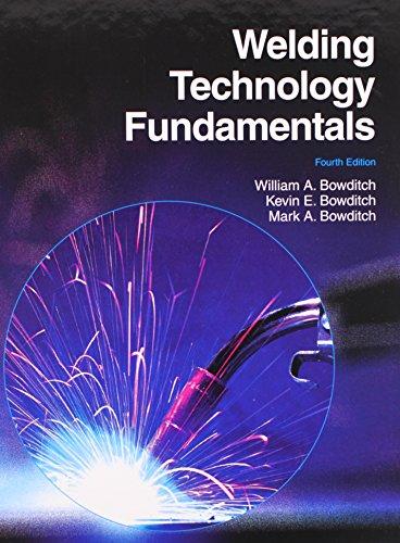 Welding Technology Fundamentals: Bowditch, William A.; Bowditch, Kevin E.; Bowditch, Mark A.