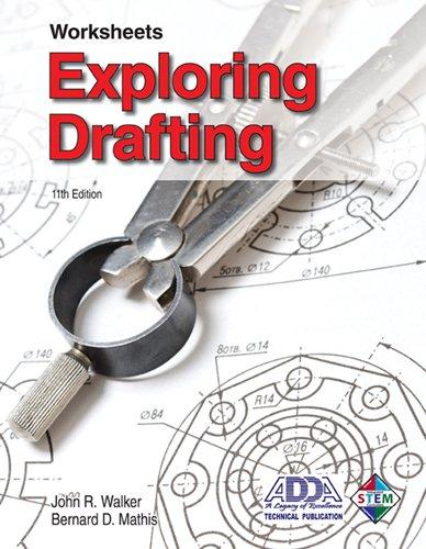 Exploring Drafting - Worksheets (9781605254067) by John R. Walker; Bernard D. Mathis