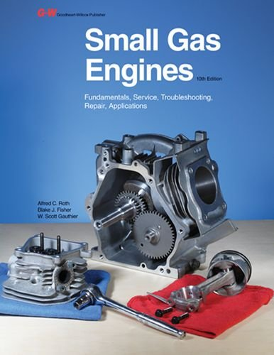 Small Gas Engines: Fundamentals, Service, Troubleshooting, Repair,: Roth, Alfred C.,