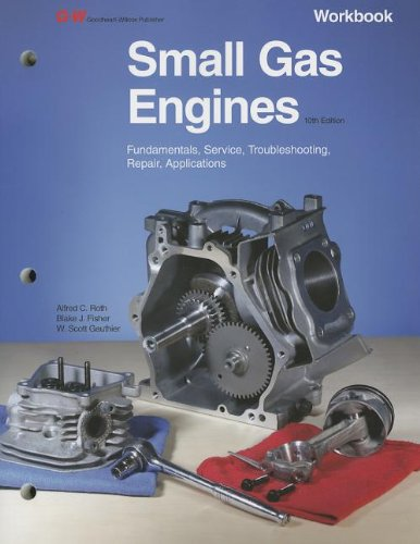 Small Gas Engines: Fundamentals, Service, Troubleshooting, Repair, Applications (1605255491) by Alfred C. Roth; Blake Fisher; W. Scott Gauthier