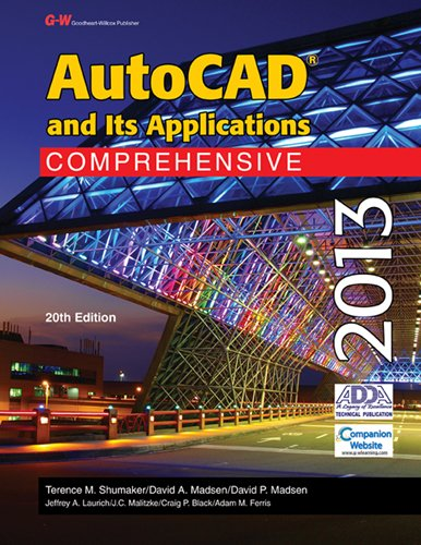 AutoCAD and Its Applications Comprehensive 2013 (1605259268) by Terence M. Shumaker; David A. Madsen; David P. Madsen; Jeffrey A. Laurich; J. C. Malitzke; Craig P. Black; Adam M. Ferris