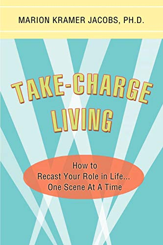 9781605280141: Take-Charge Living: How to Recast Your Role in Life...One Scene At A Time