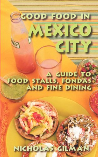 9781605280271: Good Food in Mexico City: A Guide to Food Stalls, Fondas and Fine Dining