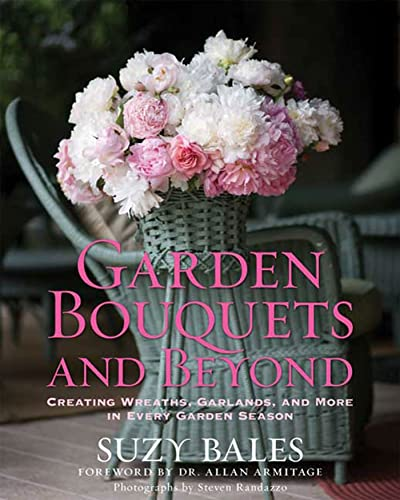 9781605290102: Garden Bouquets and Beyond: Creating Wreaths, Garlands, and More in Every Garden Season