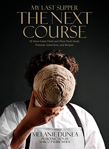 The Next Course, My Last Supper , 50 More Great Chefs and Their Final Meals: Portraits, Interviews,...
