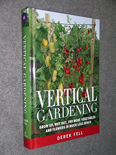 9781605290829: Vertical Gardening Grow up, Not Out, for More Vegetables and Flowers in Much Less Space