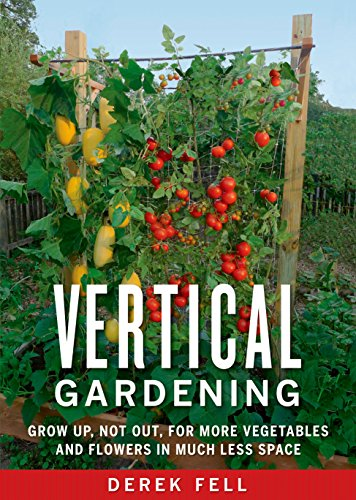 9781605290836: Vertical Gardening: Grow Up, Not Out, for More Vegetables and Flowers in Much Less Space