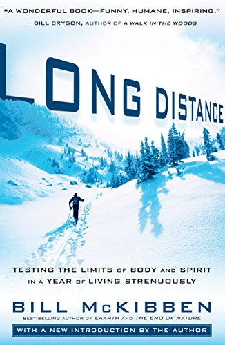 Long Distance: Testing the Limits of Body and Spirit in a Year of Living Strenuously (9781605291246) by McKibben, Bill
