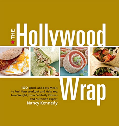 9781605291635: The Hollywood Wrap: 100 Quick and Easy Meals to Fuel Your Workout and Help You Lose Weight, from Celebrity Fitness and Nutrition Expert