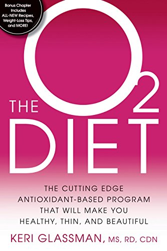 9781605291673: The O2 Diet: The Cutting Edge Antioxidant-Based Program That Will Make You Healthy, Thin, and Beautiful