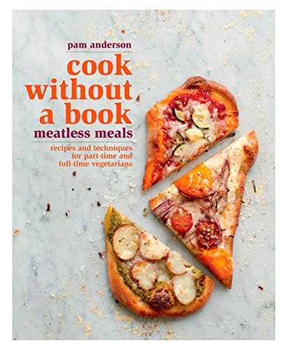 9781605291765: Cook without a Book: Meatless Meals: Recipes and Techniques for Part-Time and Full-Time Vegetarians
