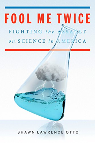 Fool Me Twice: Fighting the Assault on Science in America: Otto, Shawn Lawrence