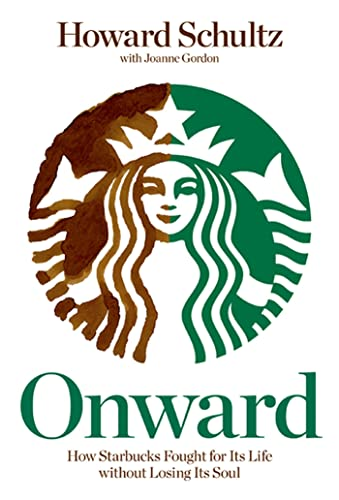 Onward: How Starbucks Fought for Its Life without Losing Its Soul: Schultz, Howard; Gordon, Joanne