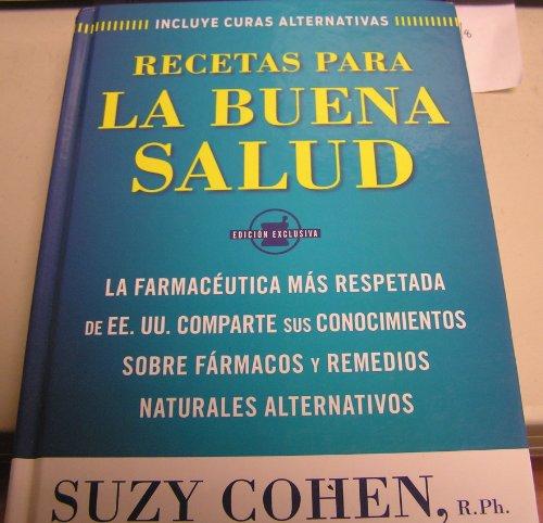 Recetas Para La Buena Salud La Farmaceutica Mas Respetada de EE. UU. Comparte Sus Conocimientos Sobre Farmacos Y Remedios Naturales Alternativos (1605292907) by Suzy Cohen