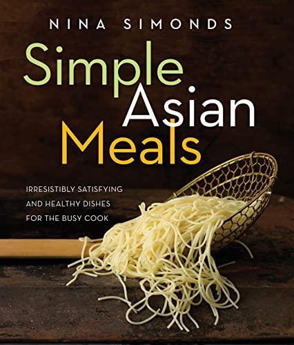 9781605293226: Simple Asian Meals: Irresistibly Satisfying and Healthy Dishes for the Busy Cook