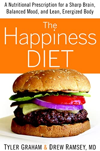 The Happiness Diet: A Nutritional Prescription for a Sharp Brain, Balanced Mood, and Lean, Energi...