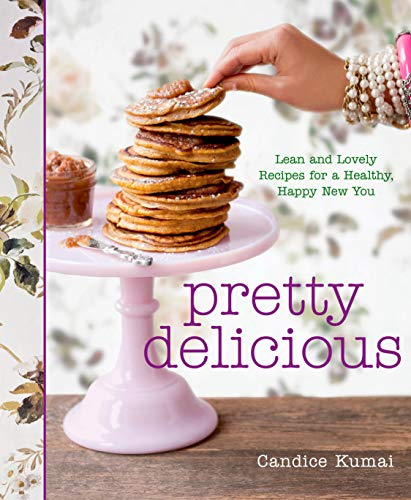 9781605293509: Pretty Delicious: Lean and Lovely Recipes for a Healthy, Happy New You
