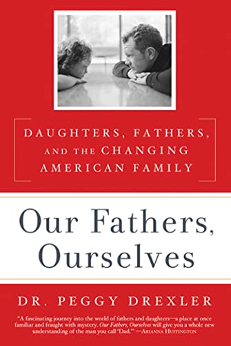 9781605293608: Our Fathers, Ourselves: Daughters, Fathers, and the Changing American Family