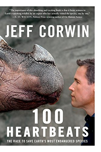 100 Heartbeats: The Race to Save Earth's Most Endangered Species: Corwin, Jeff
