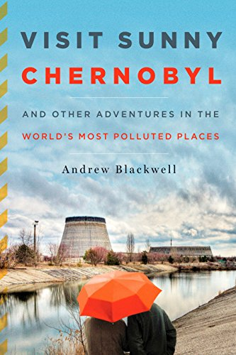 9781605294452: Visit Sunny Chernobyl: And Other Adventures in the World's Most Polluted Places