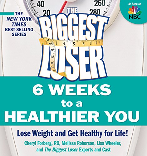 The Biggest Loser: 6 Weeks to a Healthier You: Lose Weight and Get Healthy For Life!: Forberg, ...
