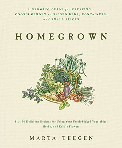 9781605295176: Homegrown: A Growing Guide for Creating a Cook's Garden